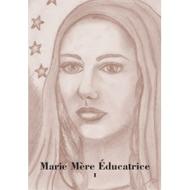 Marie Mère Educatrice  Tome 1